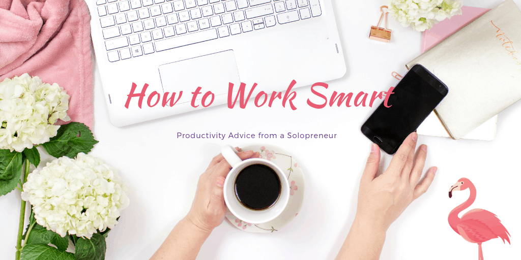 How to work smart - Productivity advice