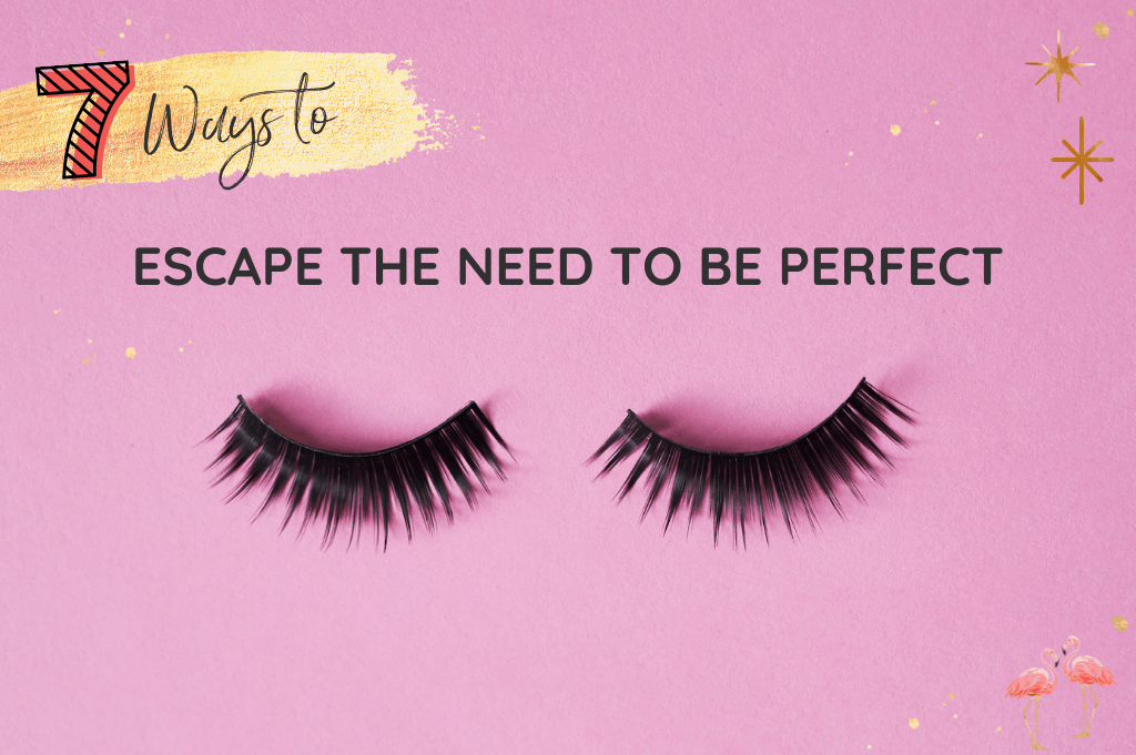 7 Ways to Escape the Need to be Perfect